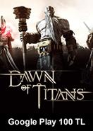 Google Play 100 TL Bakiye Dawn Of Titans